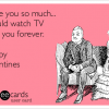 i-love-you-so-much-i-could-watch-tv-with-you-forever-happy-valentines-day--03356